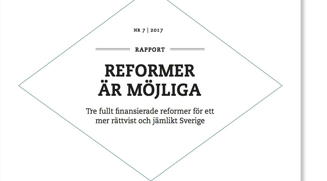 Reformer är möjliga – tre fullt finansierade reformer för ett mer rättvist och jämlikt Sverige