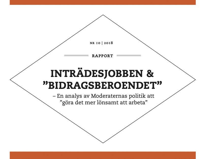 """INTRÄDESJOBBEN & """"BIDRAGSBEROENDET"""" – En analys av Moderaternas politik att """"göra det mer lönsamt att arbeta"""""""